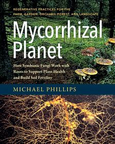 Mycorrhizal Planet: How Fungi and Plants Work Together by Michael Phillips