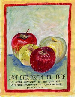 Not Far From The Tree: a Brief History of the Apples and the Orchards of Palermo, Maine 1804-2004